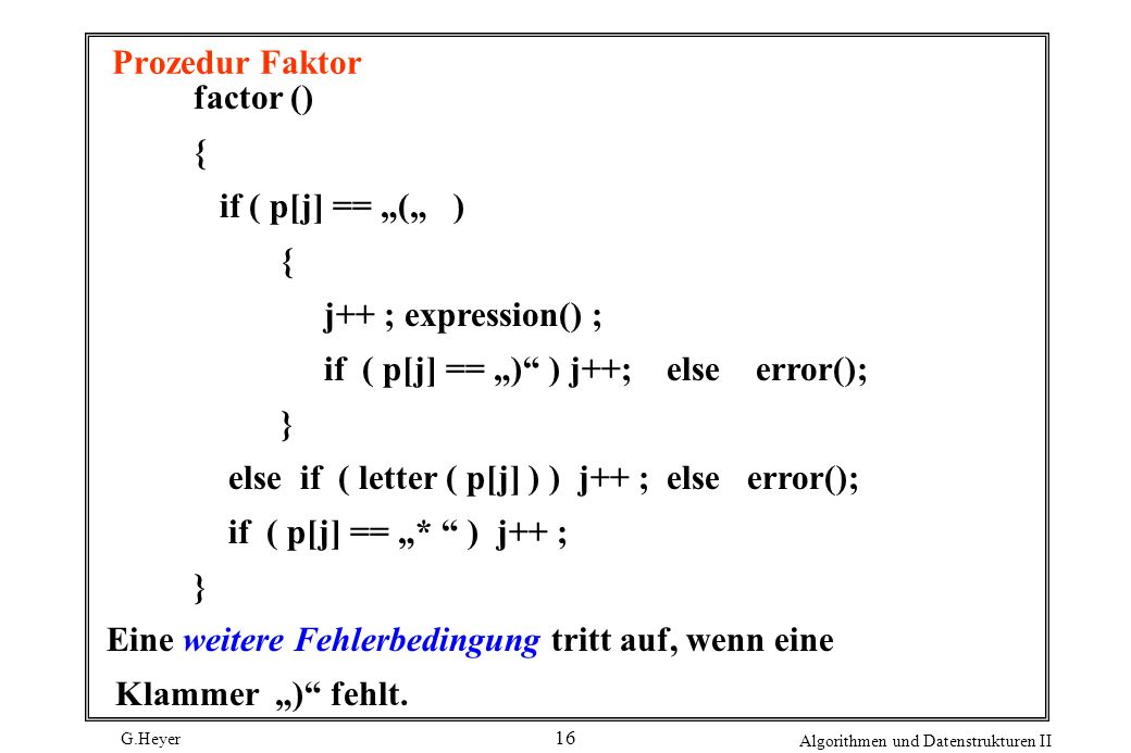 "Prozedur Faktor factor () { if ( p[j] == ""("" ) j++ ; expression() ; if ( p[j] == "") ) j++; else error();"